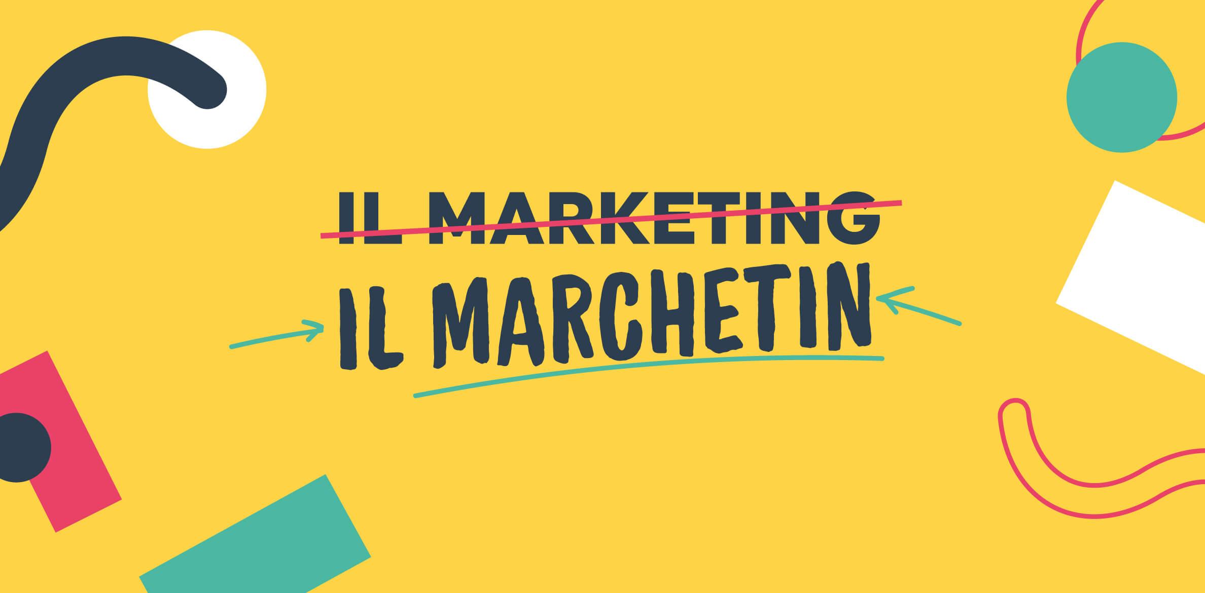 Il Marchetin – ovvero il Marketing - che cos'è davvero?